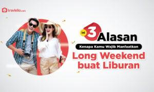 3 Alasan Kenapa Kamu Wajib Manfaatkan Long Weekend buat Liburan