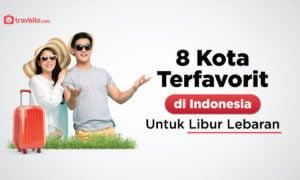 8 Kota Terfavorit di Indonesia untuk Libur Lebaran