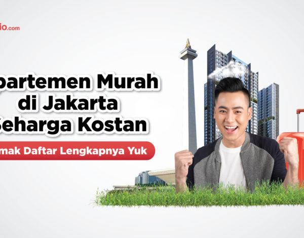 Apartemen Murah di Jakarta Seharga Kosan, Simak Daftar Lengkapnya Yuk!