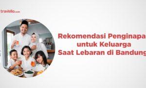Rekomendasi Penginapan untuk Keluarga Saat Lebaran di Bandung