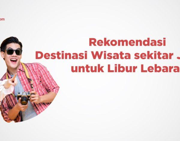 Rekomendasi Destinasi Wisata sekitar Jakarta untuk Libur Lebaran