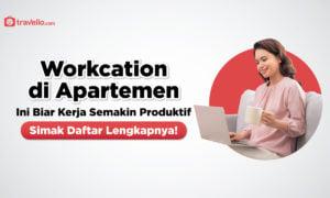 Workcation di Apartemen Ini Biar Kerja Semakin Produktif, Simak Daftar Lengkapnya!