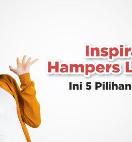 Inspirasi Hampers Lebaran, Ini 5 Pilihan Terbaik