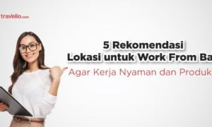 5 Rekomendasi Lokasi untuk Work From Bali Agar Kerja Nyaman dan Produktif